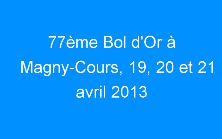 77ème Bol d'Or à Magny-Cours, 19, 20 et 21 avril 2013