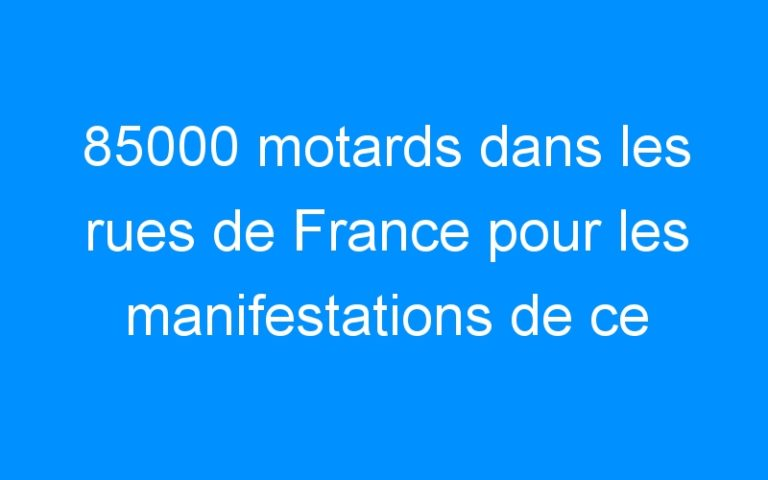 85000 motards dans les rues de France pour les manifestations de ce week end.