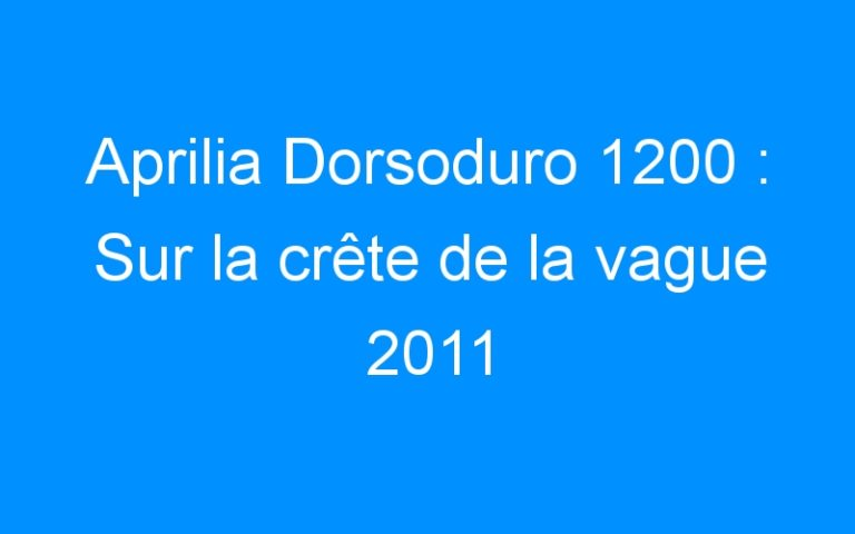 Aprilia Dorsoduro 1200 : Sur la crête de la vague 2011