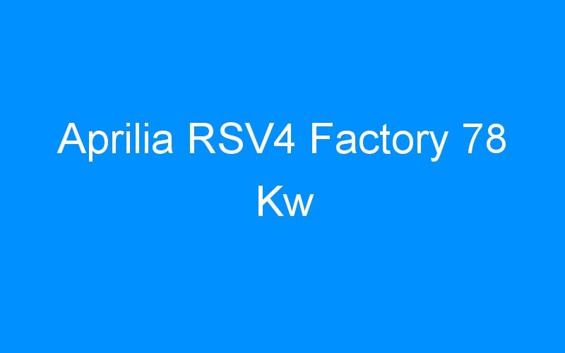 Aprilia RSV4 Factory 78 Kw