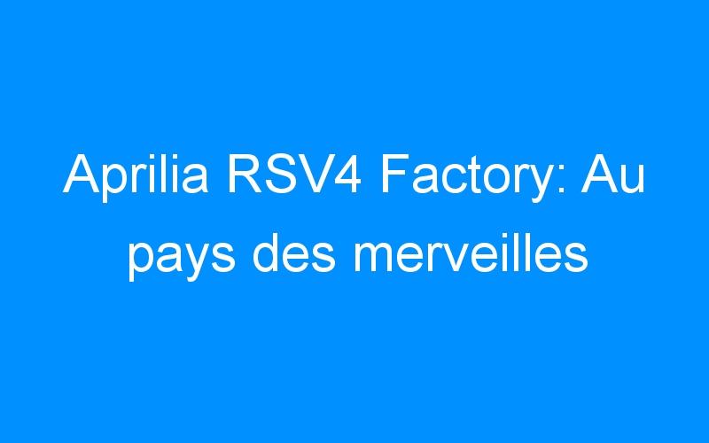 Aprilia RSV4 Factory: Au pays des merveilles