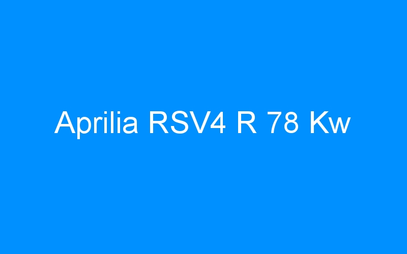 Aprilia RSV4 R 78 Kw