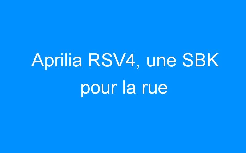 Aprilia RSV4, une SBK pour la rue