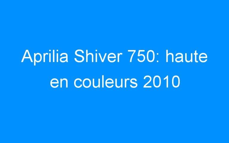 Aprilia Shiver 750: haute en couleurs 2010