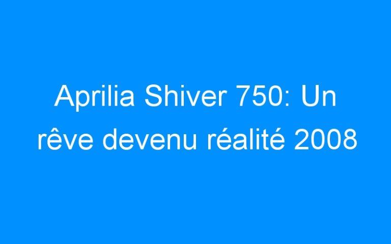 Aprilia Shiver 750: Un rêve devenu réalité 2008
