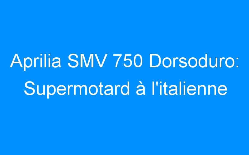 Aprilia SMV 750 Dorsoduro: Supermotard à l'italienne