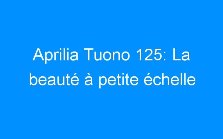 Aprilia Tuono 125: La beauté à petite échelle