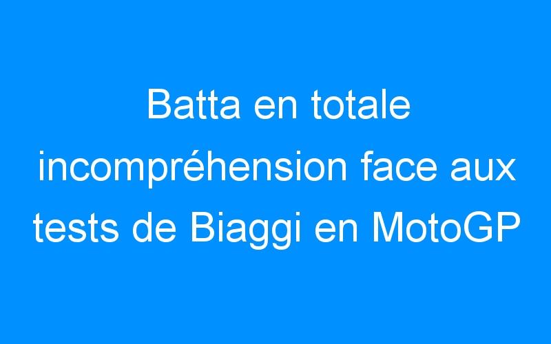 Batta en totale incompréhension face aux tests de Biaggi en MotoGP