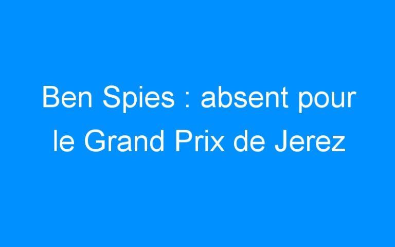 Ben Spies : absent pour le Grand Prix de Jerez