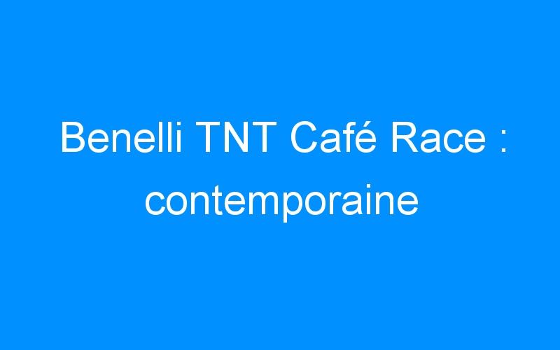 Benelli TNT Café Race : contemporaine