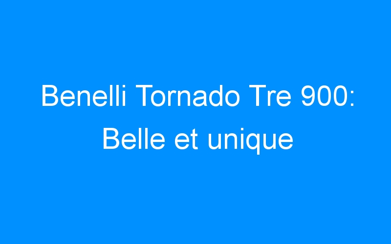 Benelli Tornado Tre 900: Belle et unique
