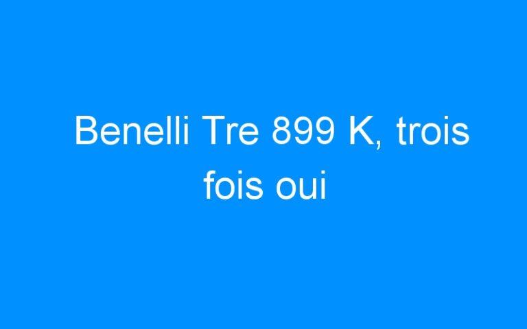 Benelli Tre 899 K, trois fois oui
