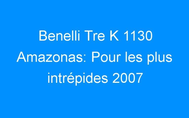Benelli Tre K 1130 Amazonas: Pour les plus intrépides 2007