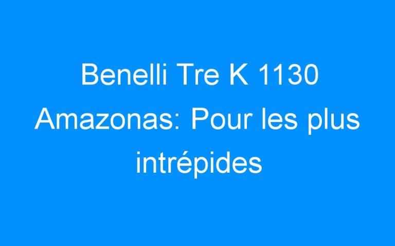 Benelli Tre K 1130 Amazonas: Pour les plus intrépides