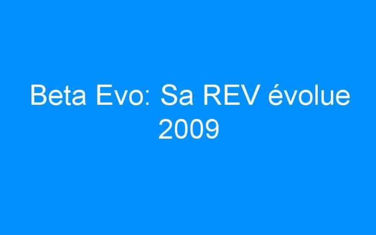 Beta Evo: Sa REV évolue 2009