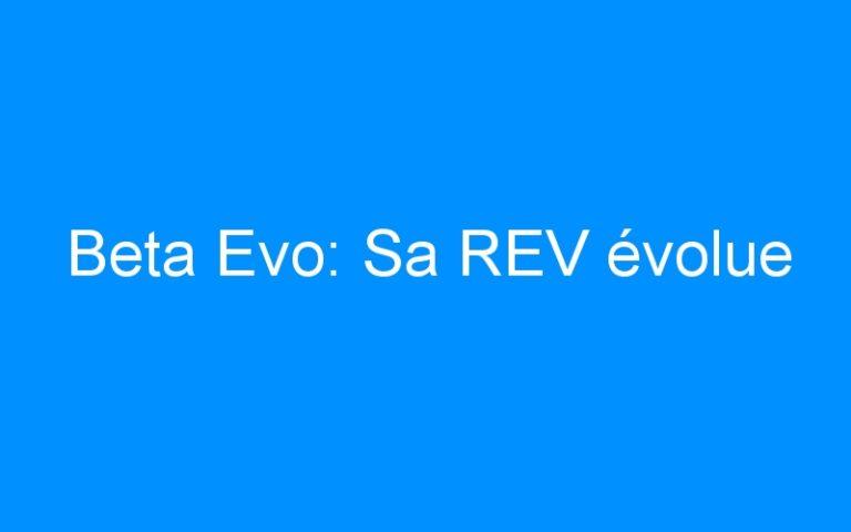 Beta Evo: Sa REV évolue