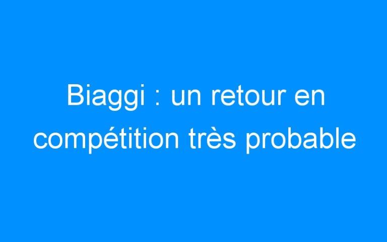 Biaggi : un retour en compétition très probable
