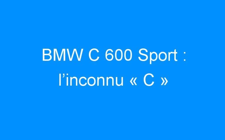 BMW C 600 Sport : l'inconnu « C »