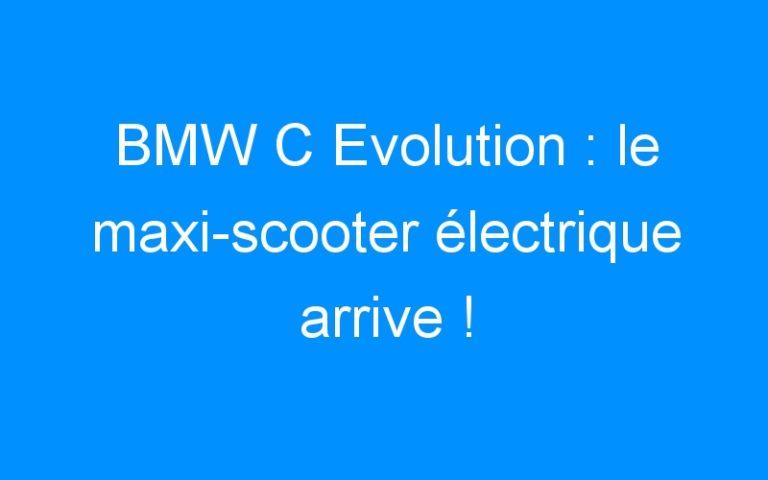 BMW C Evolution : le maxi-scooter électrique arrive !