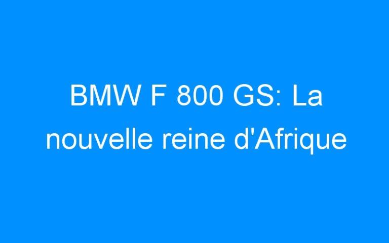 BMW F 800 GS: La nouvelle reine d'Afrique