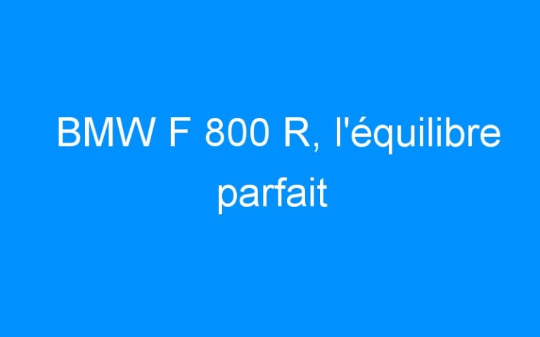 BMW F 800 R, l'équilibre parfait
