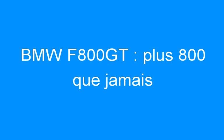 BMW F800GT : plus 800 que jamais