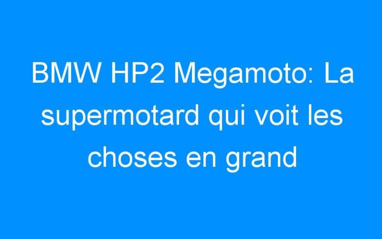 BMW HP2 Megamoto: La supermotard qui voit les choses en grand