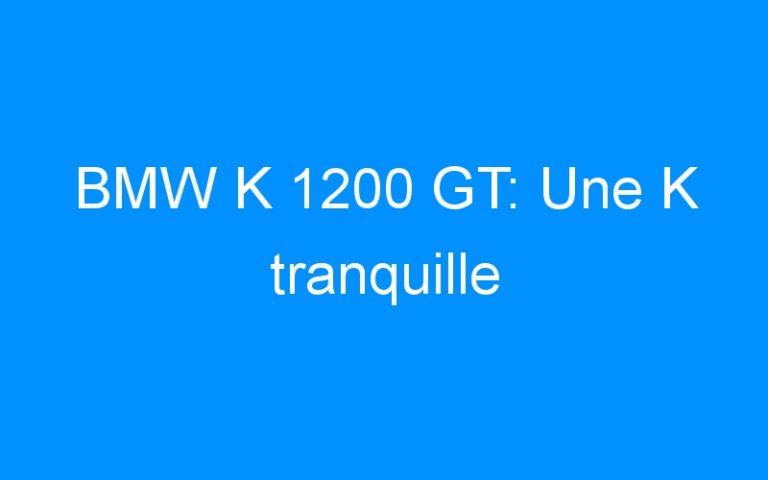 BMW K 1200 GT: Une K tranquille