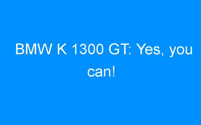 BMW K 1300 GT: Yes, you can!
