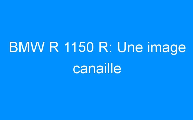 BMW R 1150 R: Une image canaille
