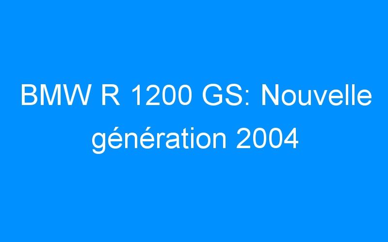 BMW R 1200 GS: Nouvelle génération 2004