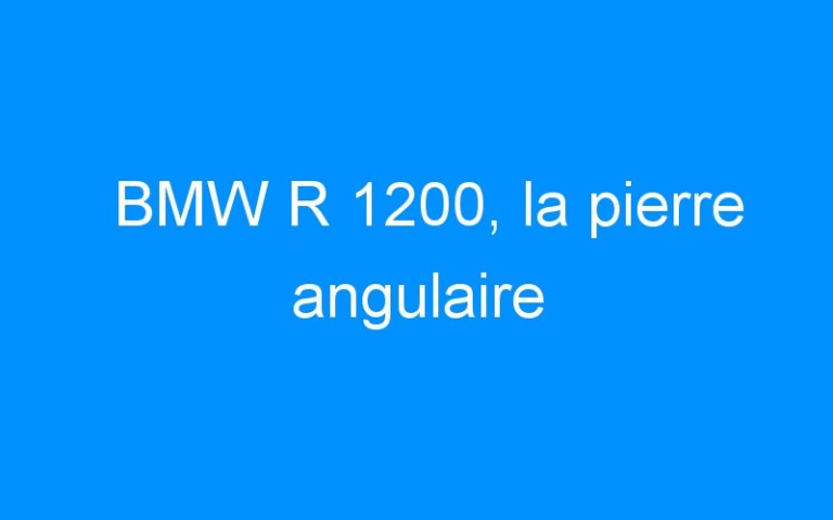 BMW R 1200, la pierre angulaire