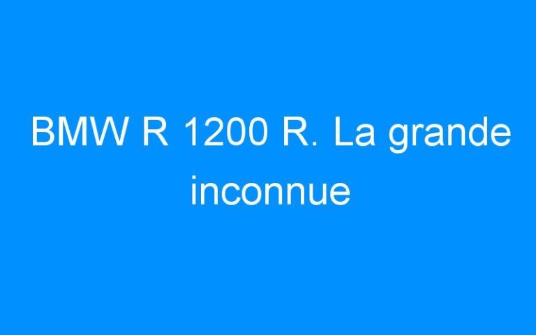 BMW R 1200 R. La grande inconnue