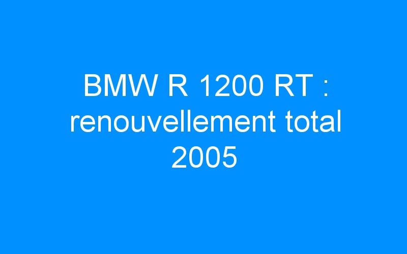 BMW R 1200 RT : renouvellement total 2005