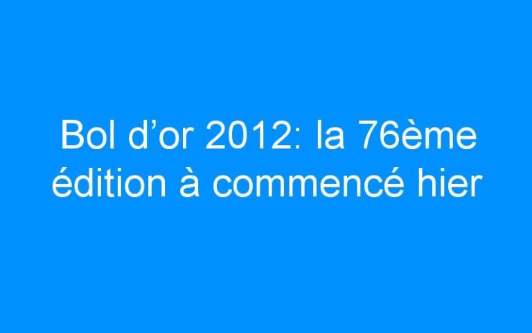 Bol d'or 2012: la 76ème édition à commencé hier