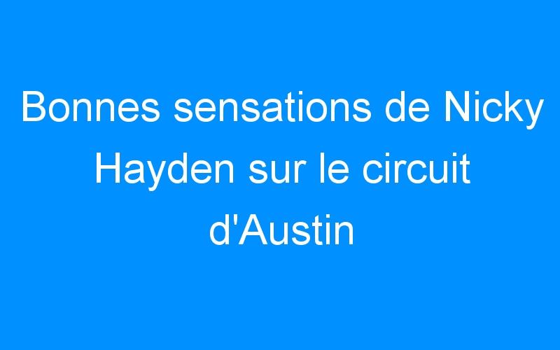 Bonnes sensations de Nicky Hayden sur le circuit d'Austin