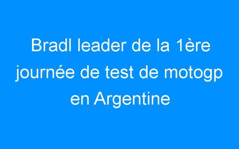 Bradl leader de la 1ère journée de test de motogp en Argentine