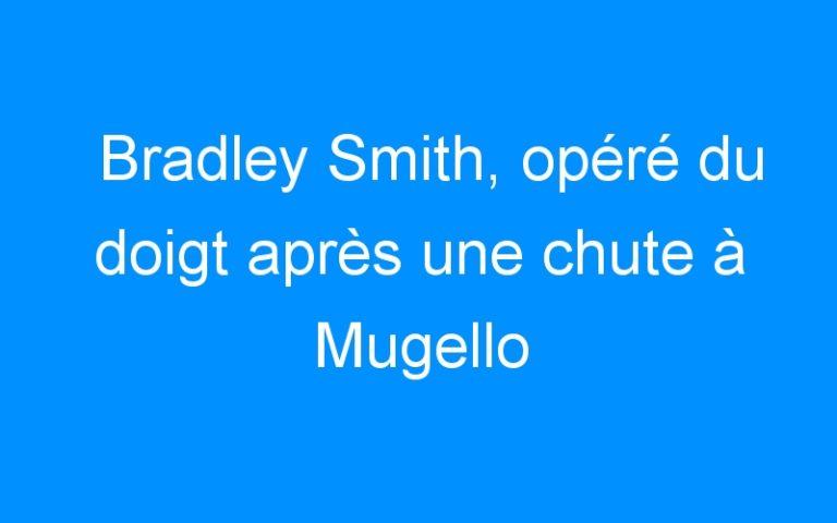 Bradley Smith, opéré du doigt après une chute à Mugello