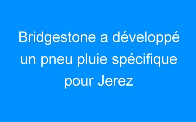 Bridgestone a développé un pneu pluie spécifique pour Jerez