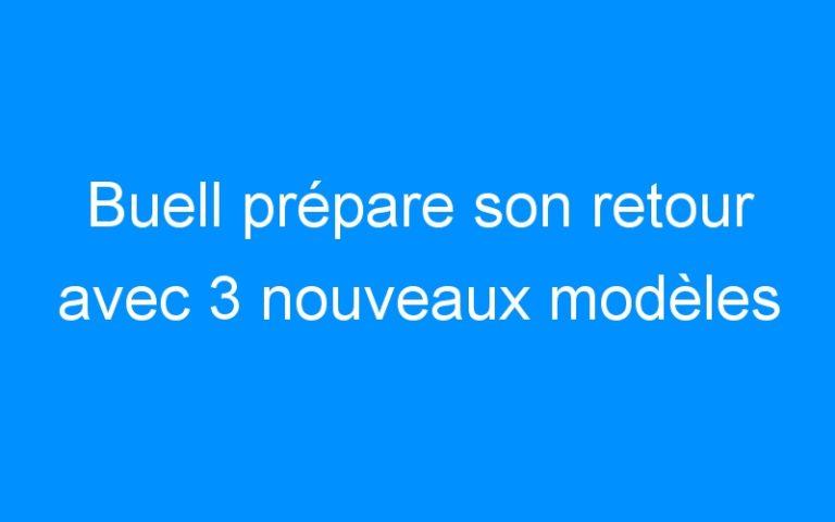 Buell prépare son retour avec 3 nouveaux modèles
