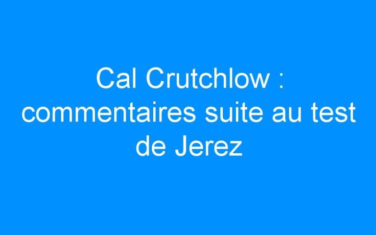 Cal Crutchlow : commentaires suite au test de Jerez