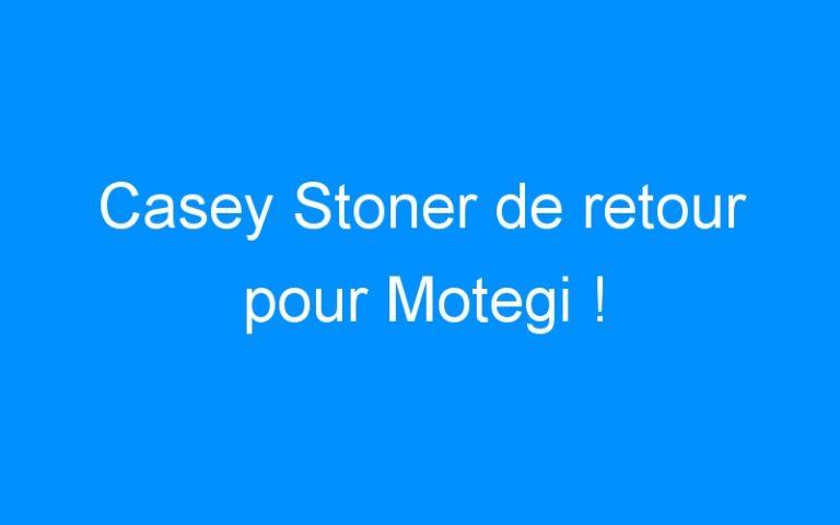Casey Stoner de retour pour Motegi !