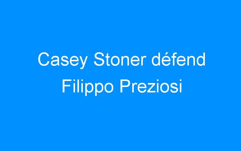 Casey Stoner défend Filippo Preziosi