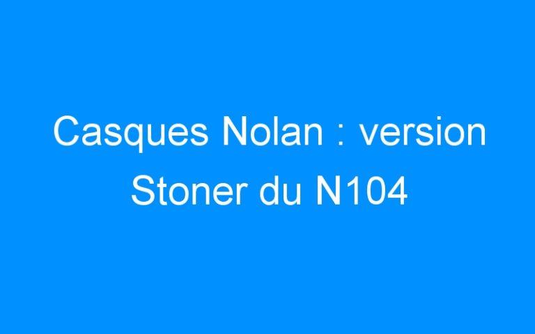 Casques Nolan : version Stoner du N104