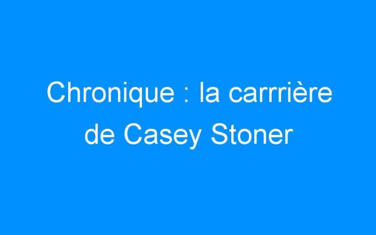 Chronique : la carrrière de Casey Stoner