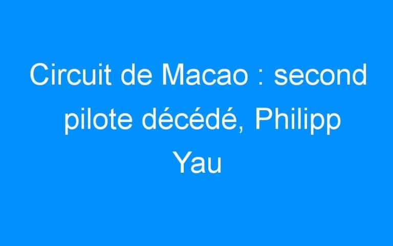 Circuit de Macao : second pilote décédé, Philipp Yau