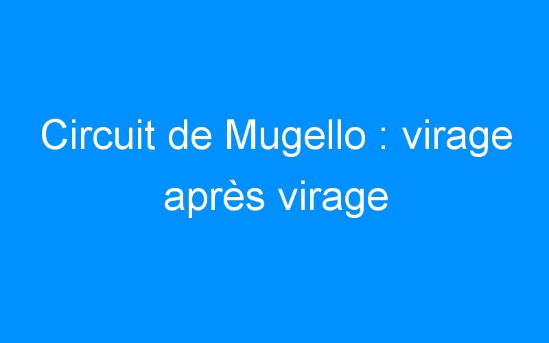Circuit de Mugello : virage après virage