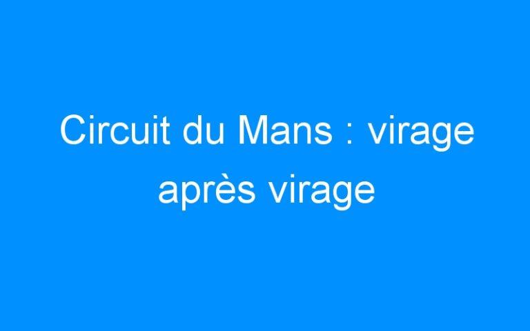 Circuit du Mans : virage après virage