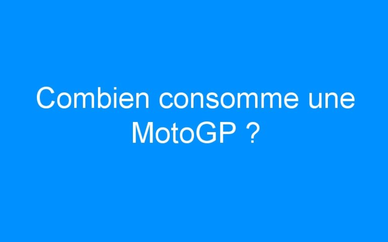 Combien consomme une MotoGP ?