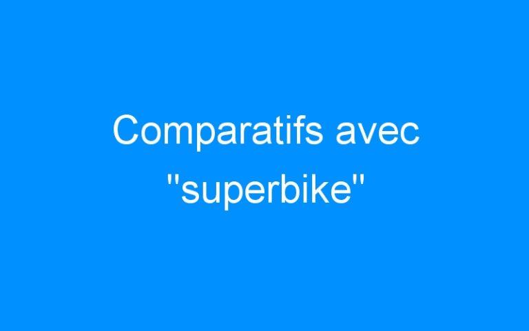 Comparatifs avec «superbike»